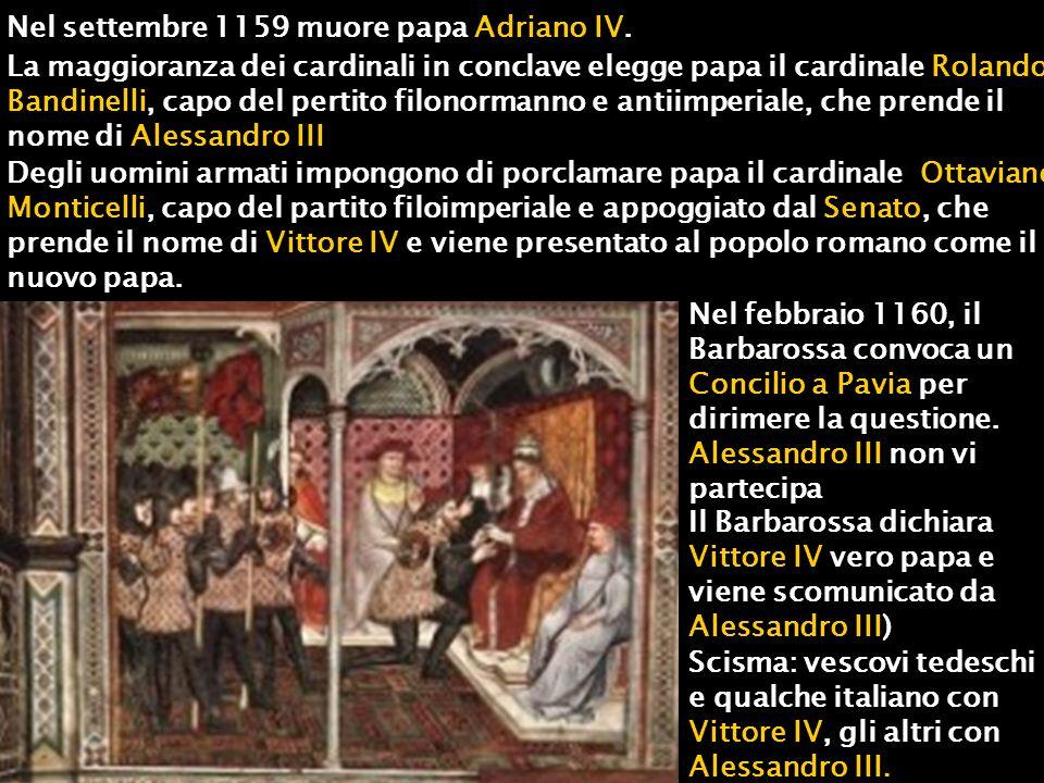 Nel settembre 1159 muore papa Adriano IV. La maggioranza dei cardinali in conclave elegge papa il cardinale Rolando Bandinelli, capo del pertito filon