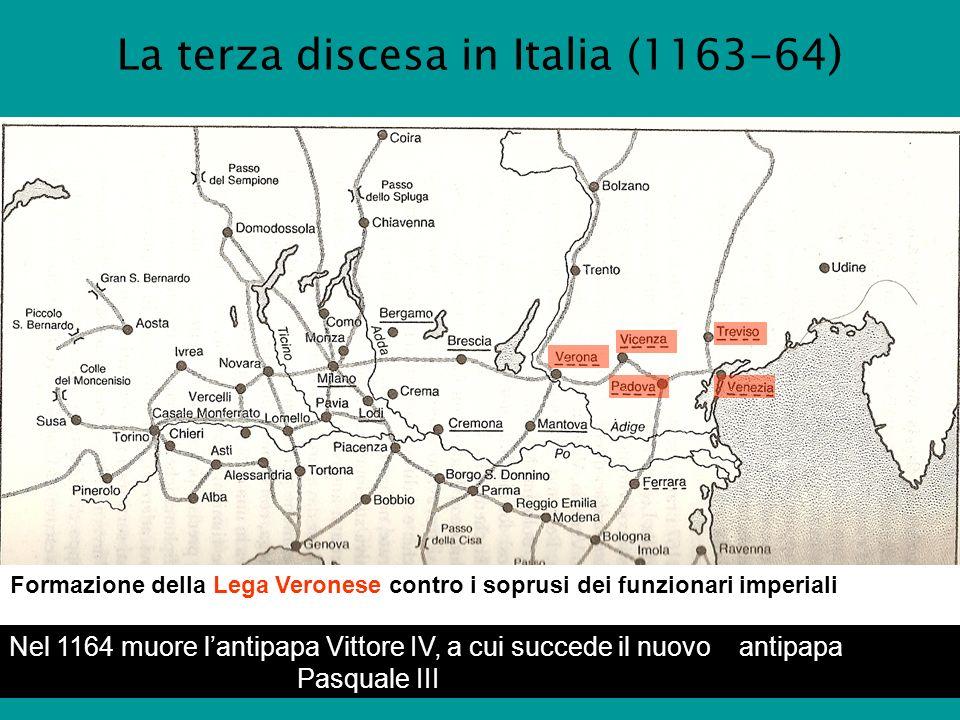 La terza discesa in Italia (1163-64 ) Formazione della Lega Veronese contro i soprusi dei funzionari imperiali..... Nel 1164 muore lantipapa Vittore I
