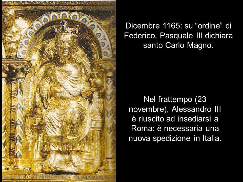 Dicembre 1165: su ordine di Federico, Pasquale III dichiara santo Carlo Magno. Nel frattempo (23 novembre), Alessandro III è riuscito ad insediarsi a