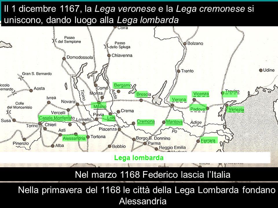 Lega lombarda..... Nel marzo 1168 Federico lascia lItalia....... Il 1 dicembre 1167, la Lega veronese e la Lega cremonese si uniscono, dando luogo all