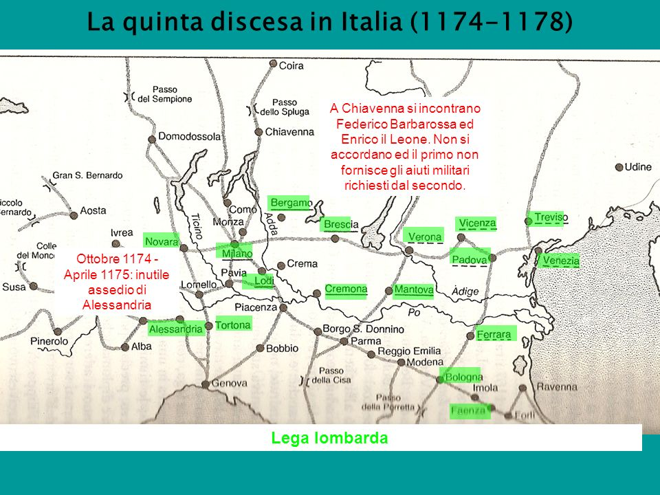La quinta discesa in Italia (1174-1178) Lega lombarda.................... Ottobre 1174 - Aprile 1175: inutile assedio di Alessandria A Chiavenna si in
