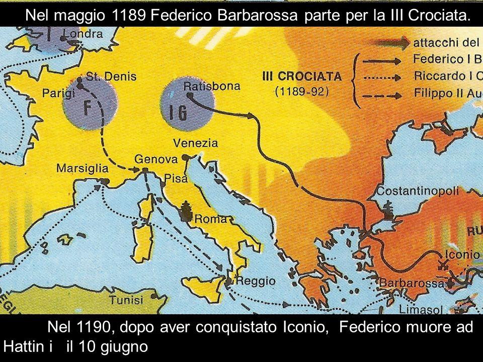 Nel maggio 1189 Federico Barbarossa parte per la III Crociata. Nel 1190, dopo aver conquistato Iconio, Federico muore ad Hattin i il 10 giugno