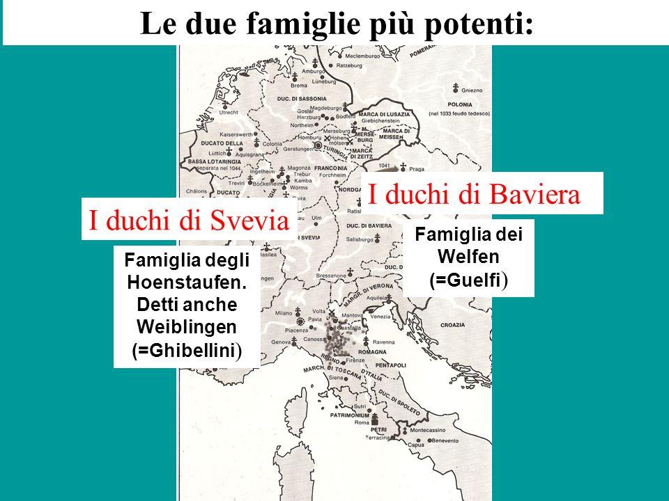 z Le due famiglie più potenti: I duchi di Svevia Famiglia degli Hoenstaufen. Detti anche Weiblingen (=Ghibellini ) I duchi di Baviera Famiglia dei Wel