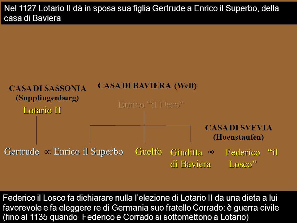 CASA DI BAVIERA (Welf) Guelfo Gertrude Enrico il Superbo Federico il Losco fa dichiarare nulla lelezione di Lotario II da una dieta a lui favorevole e