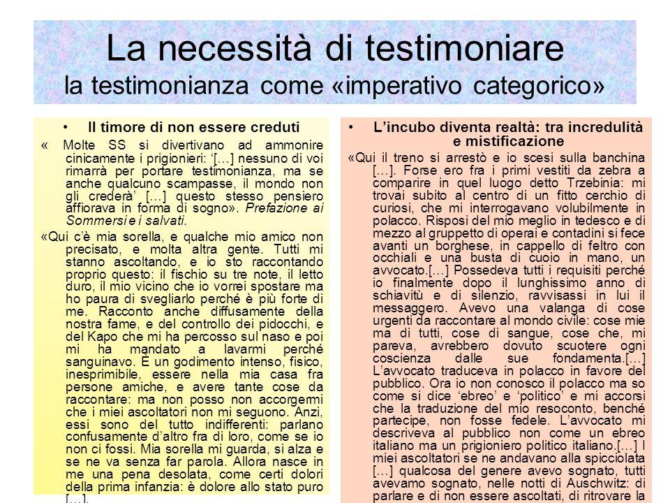La necessità di testimoniare la testimonianza come «imperativo categorico» Il timore di non essere creduti « Molte SS si divertivano ad ammonire cinic