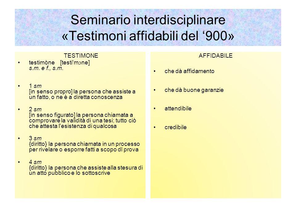 Seminario interdisciplinare «Testimoni affidabili del 900» TESTIMONE testimòne [testi'm ɔ ne] s.m. e f., s.m. 1 sm [in senso propro] la persona che as