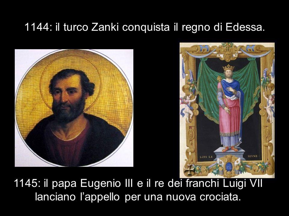 1144: il turco Zanki conquista il regno di Edessa. 1145: il papa Eugenio III e il re dei franchi Luigi VII lanciano lappello per una nuova crociata.