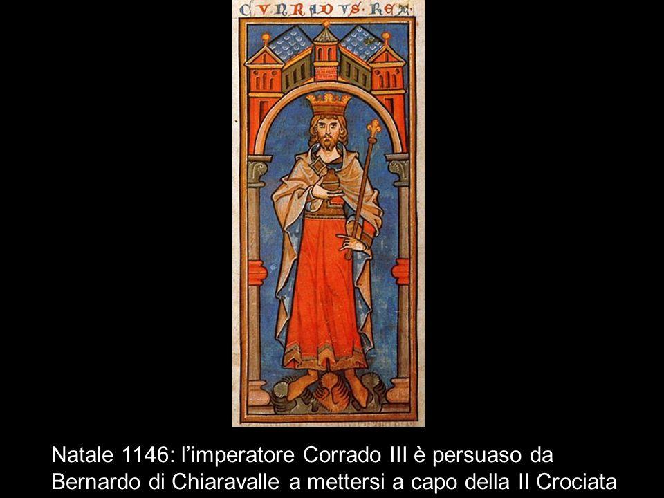 Natale 1146: limperatore Corrado III è persuaso da Bernardo di Chiaravalle a mettersi a capo della II Crociata