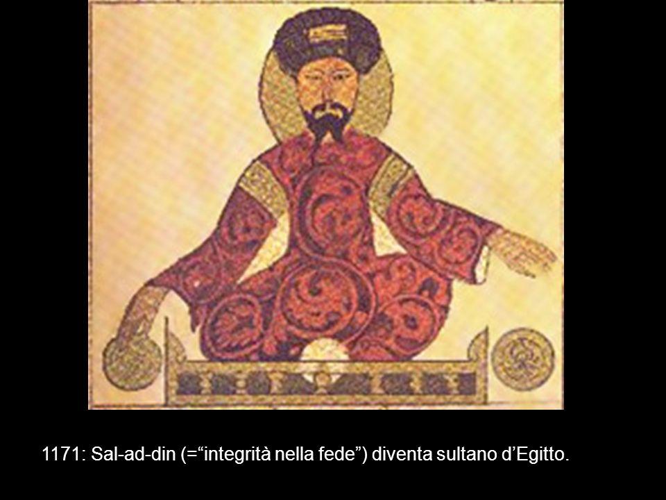 1171: Sal-ad-din (=integrità nella fede) diventa sultano dEgitto.