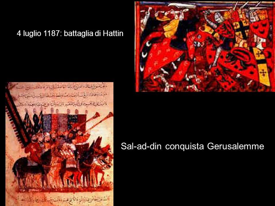 4 luglio 1187: battaglia di Hattin Sal-ad-din conquista Gerusalemme
