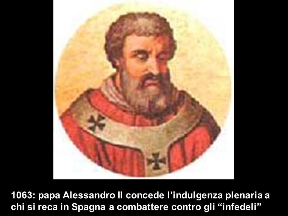 1063: papa Alessandro II concede lindulgenza plenaria a chi si reca in Spagna a combattere contro gli infedeli