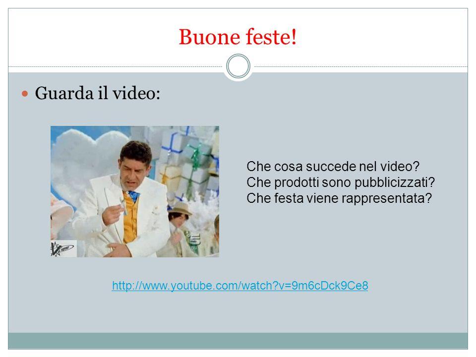 Buone feste! Guarda il video: Che cosa succede nel video? Che prodotti sono pubblicizzati? Che festa viene rappresentata? http://www.youtube.com/watch