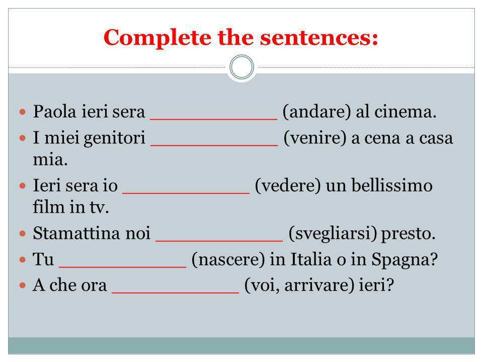 Complete the sentences: Paola ieri sera ___________ (andare) al cinema. I miei genitori ___________ (venire) a cena a casa mia. Ieri sera io _________