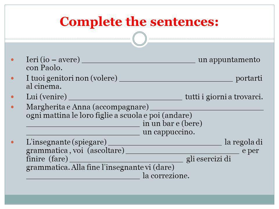 Complete the sentences: Ieri (io – avere) _______________________ un appuntamento con Paolo. I tuoi genitori non (volere) _______________________ port