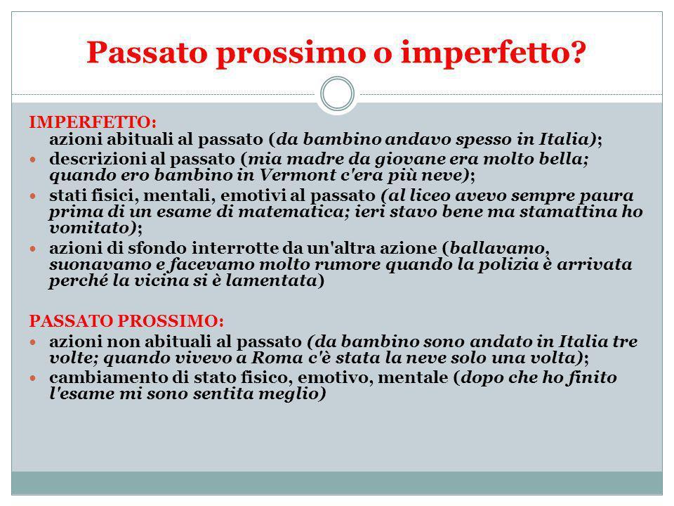 Passato prossimo o imperfetto? IMPERFETTO: azioni abituali al passato (da bambino andavo spesso in Italia); descrizioni al passato (mia madre da giova