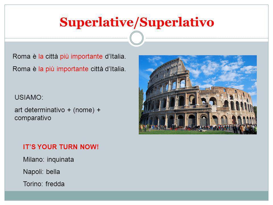 Superlative/Superlativo Roma è la città più importante dItalia. Roma è la più importante città dItalia. USIAMO: art determinativo + (nome) + comparati