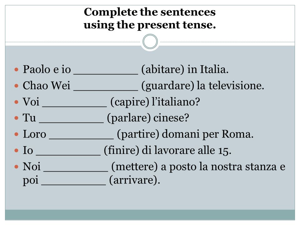 Complete the sentences using the present tense. Paolo e io _________ (abitare) in Italia.