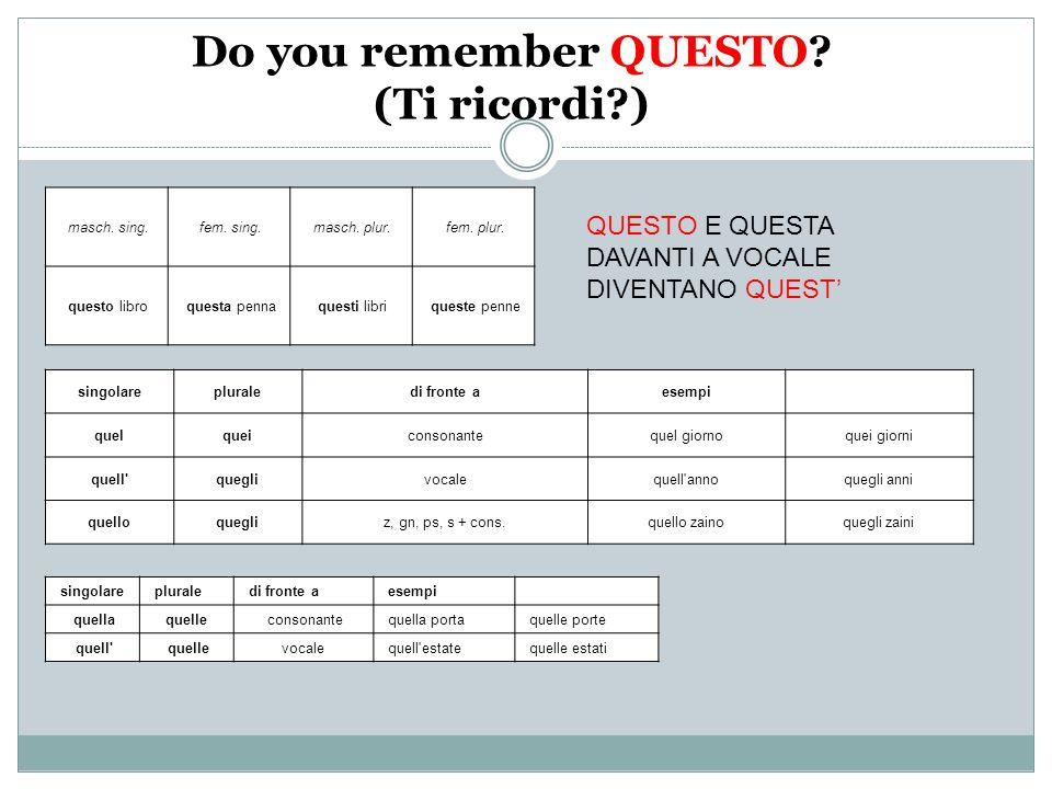 Do you remember QUESTO. (Ti ricordi?) masch. sing.
