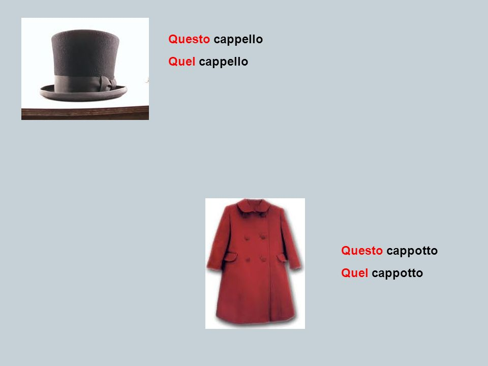 Questo cappello Quel cappello Questo cappotto Quel cappotto