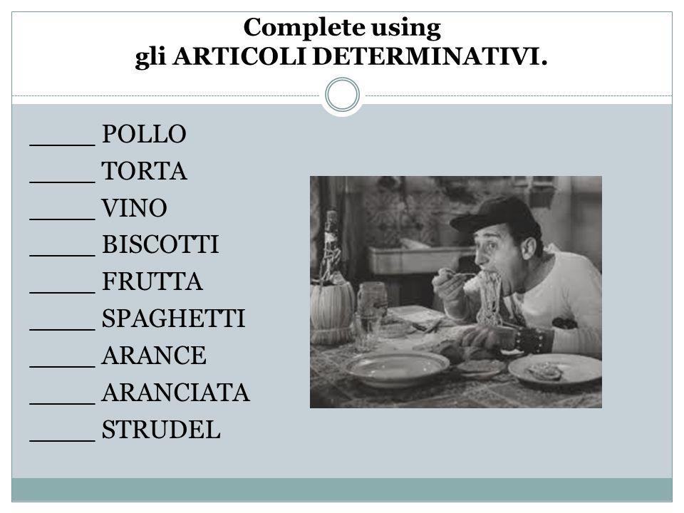 Complete using gli ARTICOLI DETERMINATIVI.