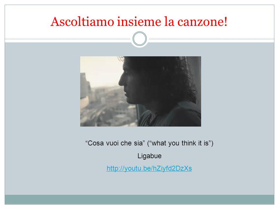 Ascoltiamo insieme la canzone! Cosa vuoi che sia (what you think it is) Ligabue http://youtu.be/hZiyfd2DzXs