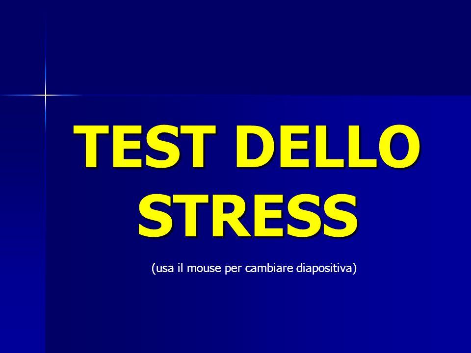 TEST DELLO STRESS (usa il mouse per cambiare diapositiva)