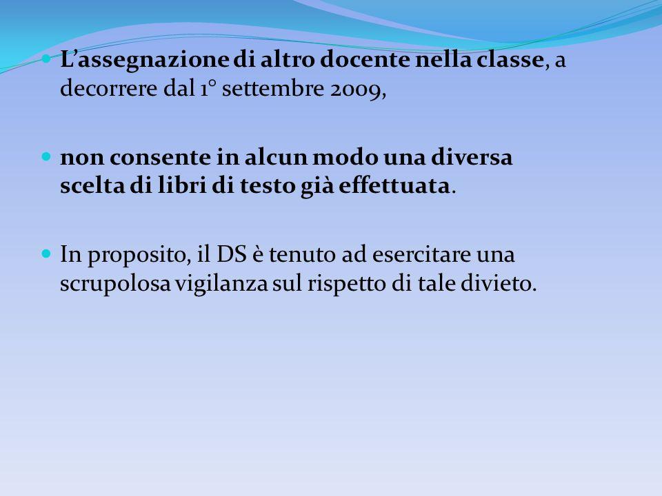 Lassegnazione di altro docente nella classe, a decorrere dal 1° settembre 2009, non consente in alcun modo una diversa scelta di libri di testo già effettuata.