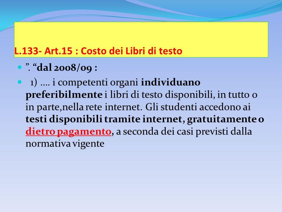 L.133- Art.15 : Costo dei Libri di testo. dal 2008/09 : 1) ….