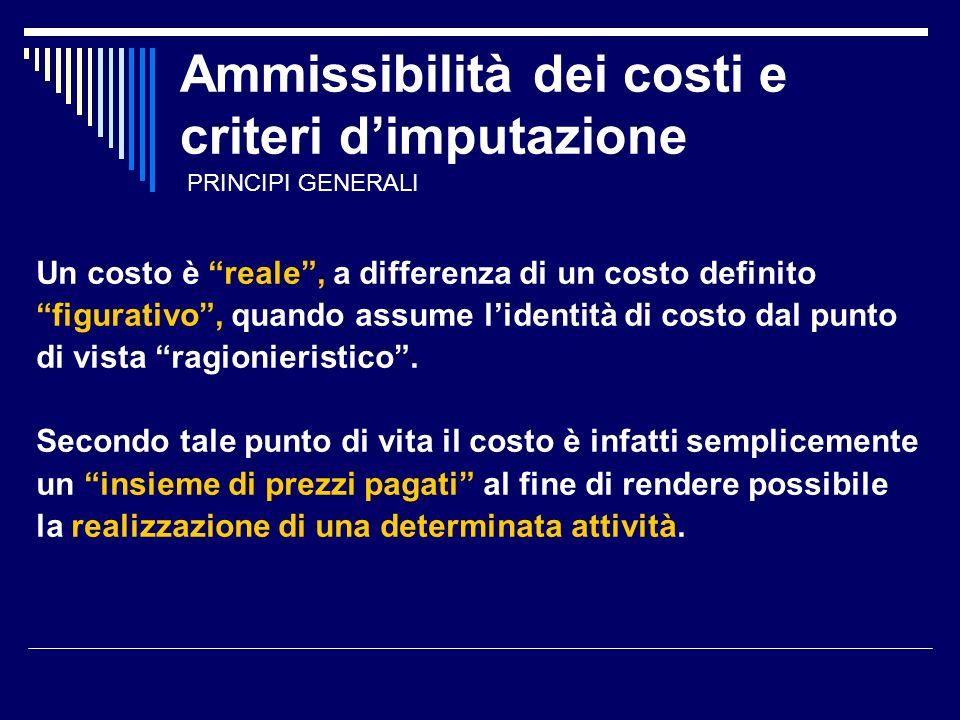 Ammissibilità dei costi e criteri dimputazione Un costo è reale, a differenza di un costo definito figurativo, quando assume lidentità di costo dal punto di vista ragionieristico.