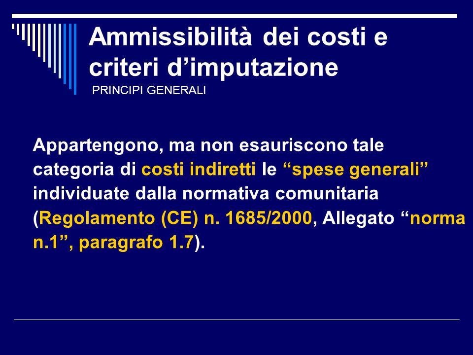 Ammissibilità dei costi e criteri dimputazione Appartengono, ma non esauriscono tale categoria di costi indiretti le spese generali individuate dalla normativa comunitaria (Regolamento (CE) n.
