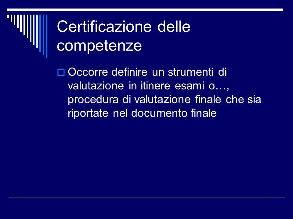 Certificazione delle competenze Occorre definire un strumenti di valutazione in itinere esami o…, procedura di valutazione finale che sia riportate ne