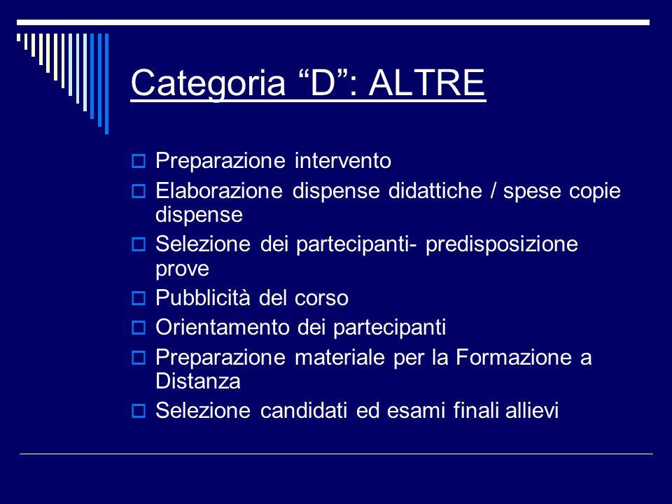 Categoria D: ALTRE Preparazione intervento Elaborazione dispense didattiche / spese copie dispense Selezione dei partecipanti- predisposizione prove P
