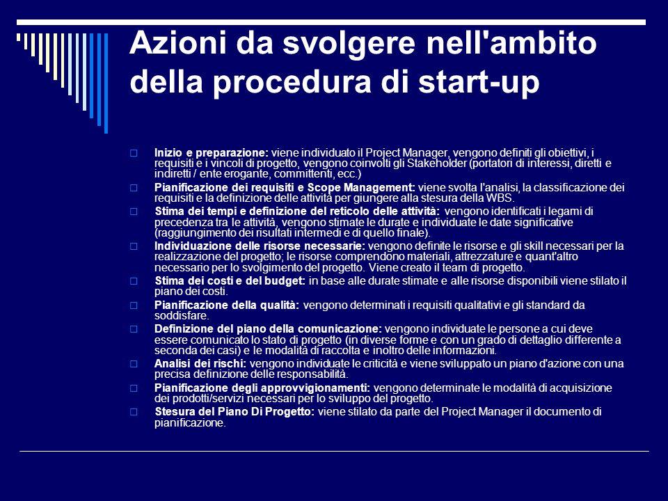 Azioni da svolgere nell'ambito della procedura di start-up Inizio e preparazione: viene individuato il Project Manager, vengono definiti gli obiettivi
