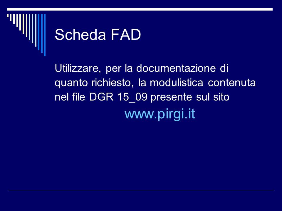 Scheda FAD Utilizzare, per la documentazione di quanto richiesto, la modulistica contenuta nel file DGR 15_09 presente sul sito www.pirgi.it