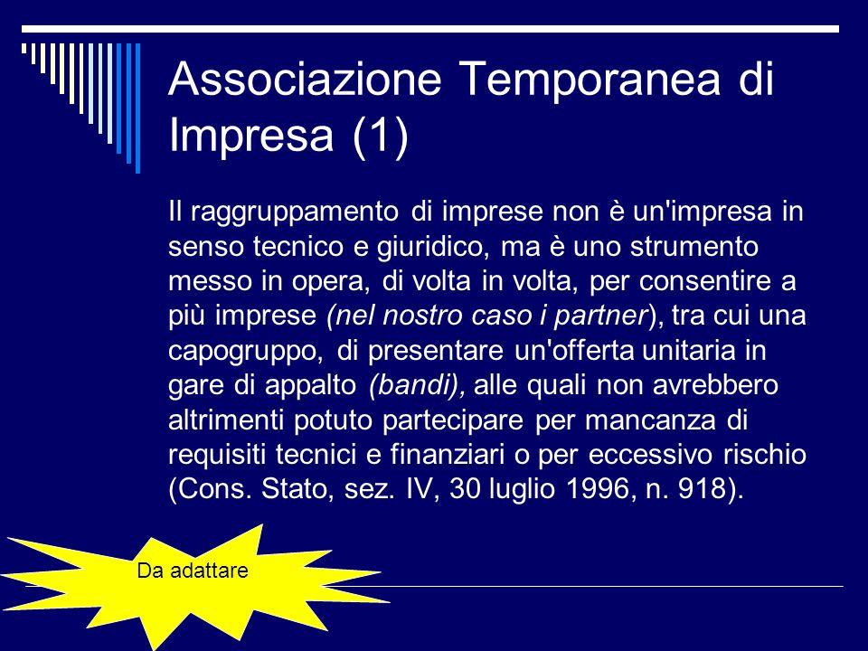 Associazione Temporanea di Impresa (1) Il raggruppamento di imprese non è un'impresa in senso tecnico e giuridico, ma è uno strumento messo in opera,