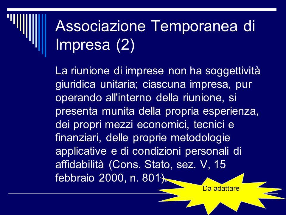 Associazione Temporanea di Impresa (2) La riunione di imprese non ha soggettività giuridica unitaria; ciascuna impresa, pur operando all'interno della