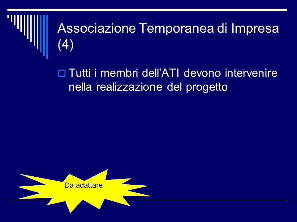 Associazione Temporanea di Impresa (4) Tutti i membri dellATI devono intervenire nella realizzazione del progetto Da adattare