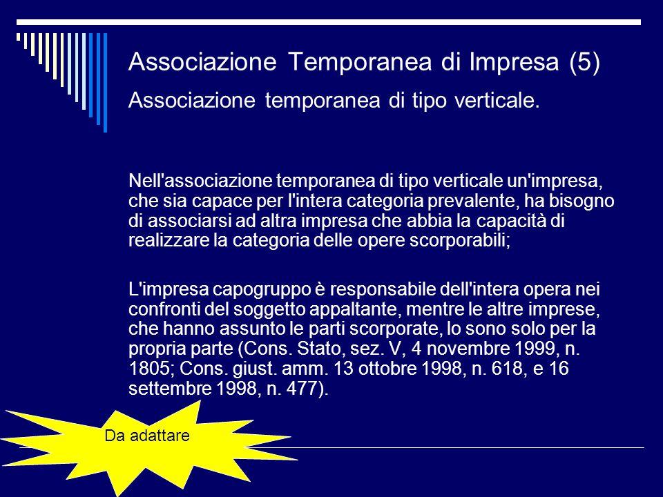 Associazione Temporanea di Impresa (5) Associazione temporanea di tipo verticale. Nell'associazione temporanea di tipo verticale un'impresa, che sia c