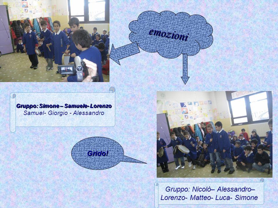emozioni Gruppo: Simone – Samuele- Lorenzo Samuel- Giorgio - Alessandro Gruppo: Nicolò– Alessandro– Lorenzo- Matteo- Luca- Simone Grido!