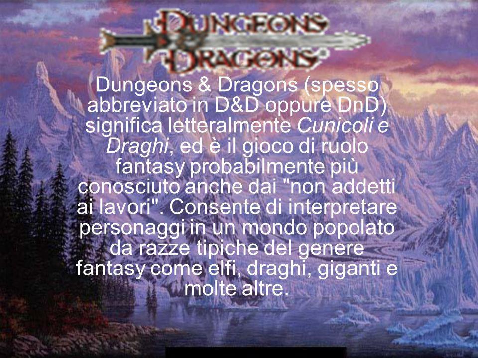 Dungeons & Dragons (spesso abbreviato in D&D oppure DnD) significa letteralmente Cunicoli e Draghi, ed è il gioco di ruolo fantasy probabilmente più c