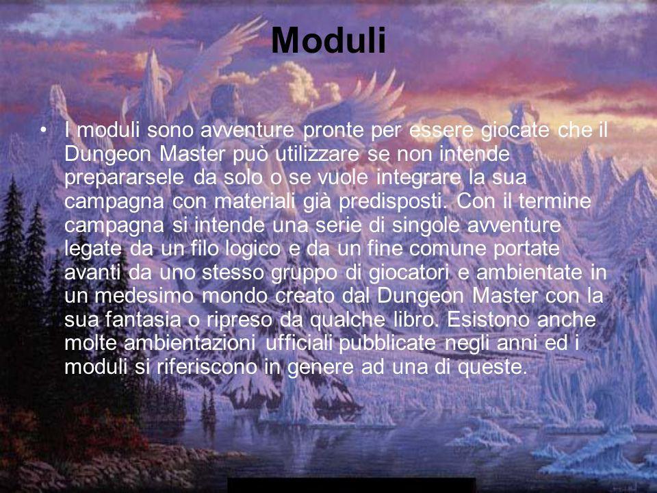 Moduli I moduli sono avventure pronte per essere giocate che il Dungeon Master può utilizzare se non intende prepararsele da solo o se vuole integrare