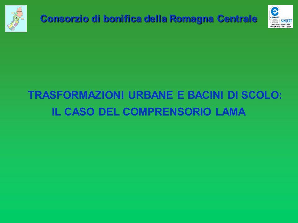 Consorzio di bonifica della Romagna Centrale Consorzio di bonifica della Romagna Centrale TRASFORMAZIONI URBANE E BACINI DI SCOLO: IL CASO DEL COMPREN