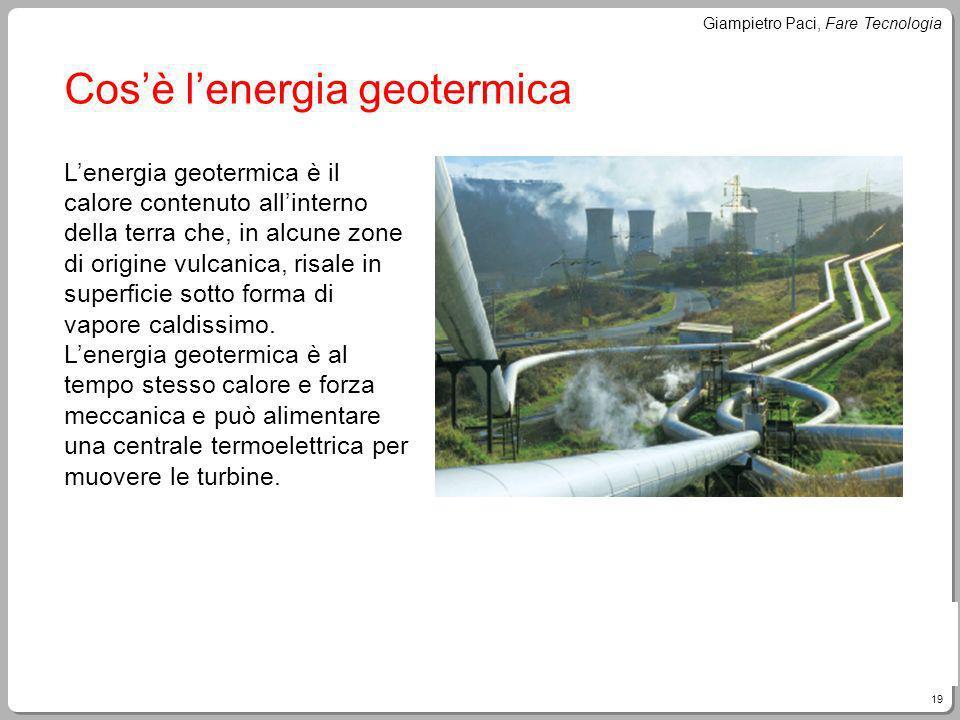 19 Giampietro Paci, Fare Tecnologia Cosè lenergia geotermica Lenergia geotermica è il calore contenuto allinterno della terra che, in alcune zone di o