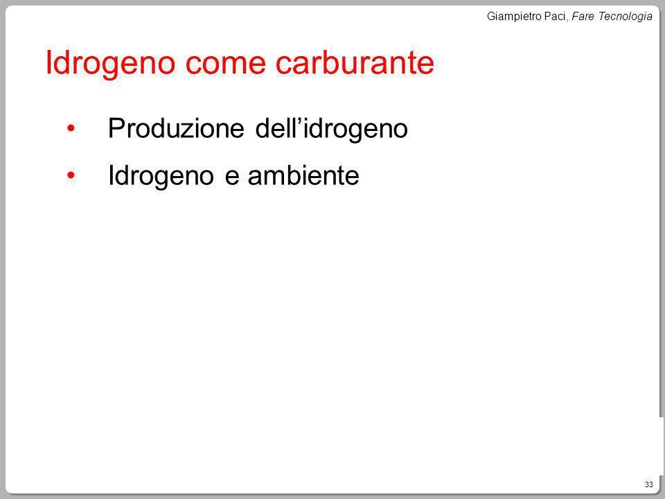 33 Giampietro Paci, Fare Tecnologia Idrogeno come carburante Produzione dellidrogeno Idrogeno e ambiente