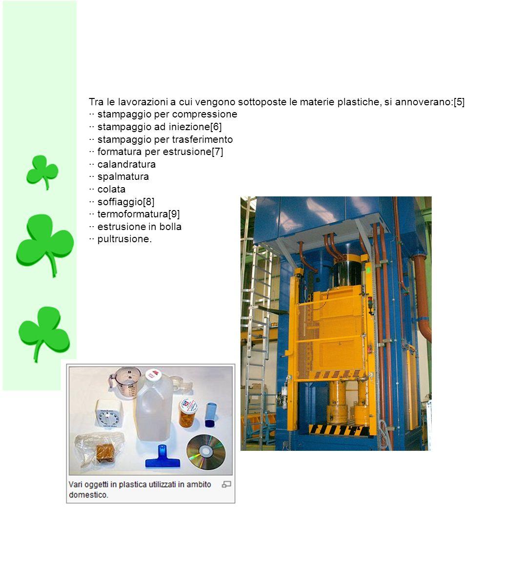 Tra le lavorazioni a cui vengono sottoposte le materie plastiche, si annoverano:[5] ·· stampaggio per compressione ·· stampaggio ad iniezione[6] ·· st