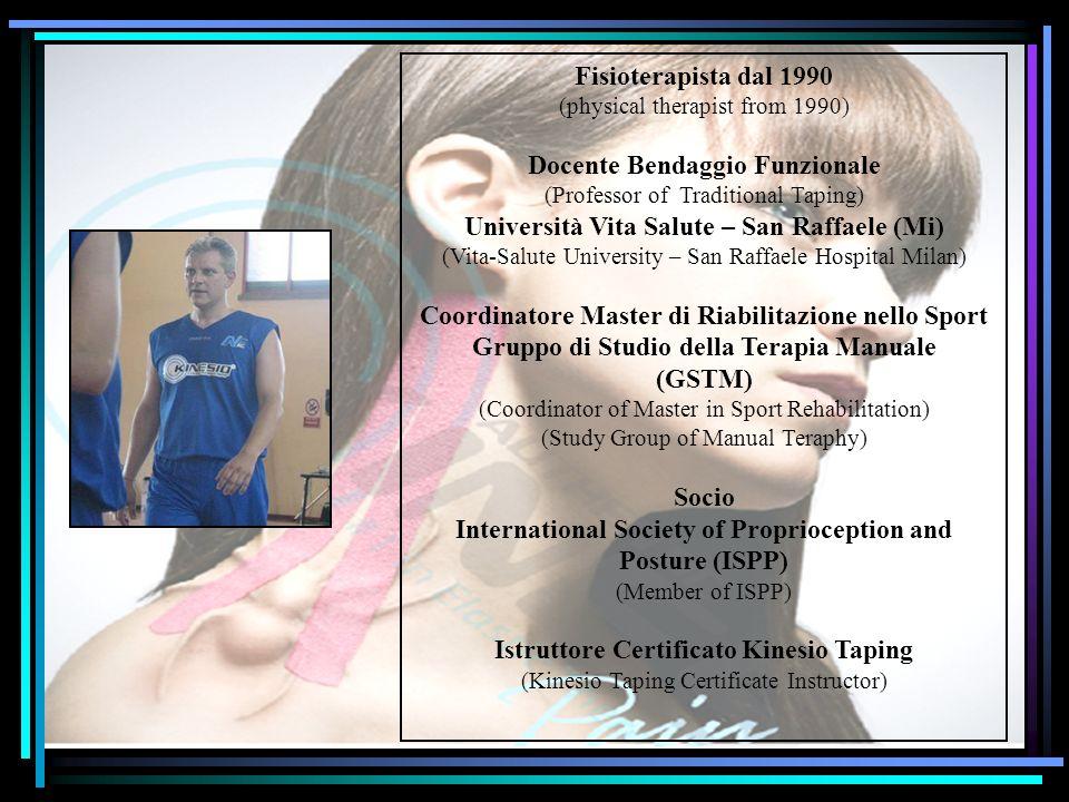 Fisioterapista dal 1990 (physical therapist from 1990) Docente Bendaggio Funzionale (Professor of Traditional Taping) Università Vita Salute – San Raf