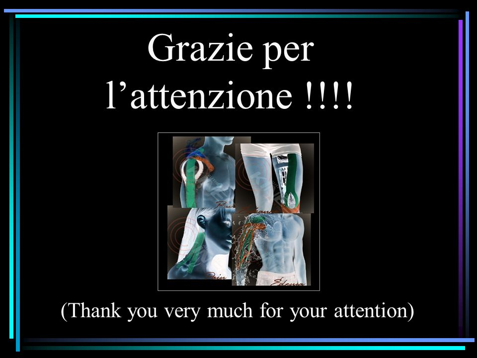 Grazie per lattenzione !!!! (Thank you very much for your attention)