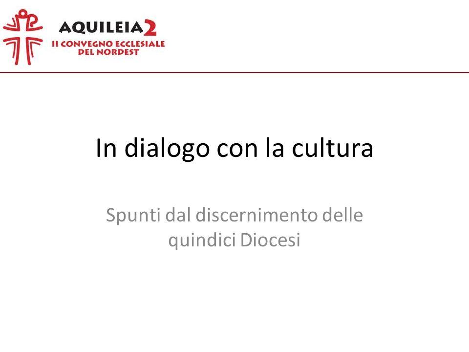 In dialogo con la cultura Spunti dal discernimento delle quindici Diocesi
