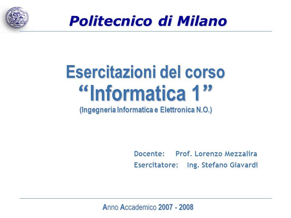 Politecnico di Milano Esercitazioni del corso Informatica 1 (Ingegneria Informatica e Elettronica N.O.) Docente: Prof. Lorenzo Mezzalira Esercitatore: