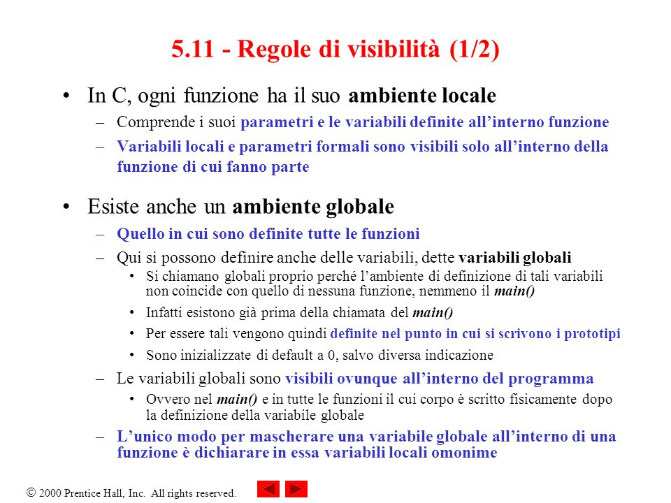 2000 Prentice Hall, Inc. All rights reserved. In C, ogni funzione ha il suo ambiente locale –Comprende i suoi parametri e le variabili definite allint